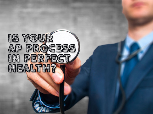 How to Perform a Health Check on Your Existing AP Process?