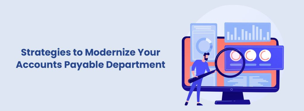 Strategies to Modernize Your Accounts Payable Department